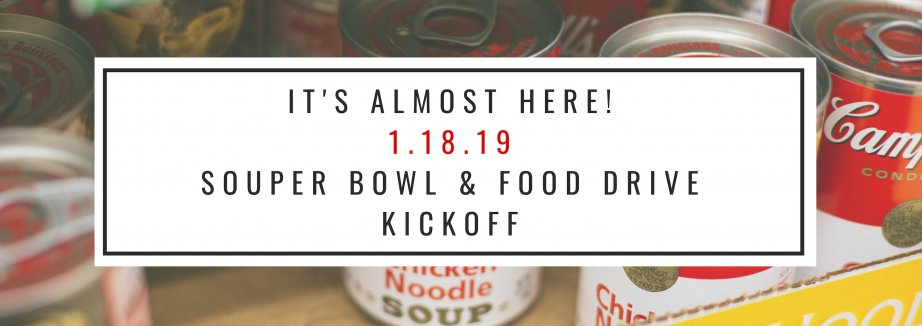 it's almost here1.18.19souper bowl & food drive kickoff